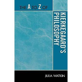 A to Z of Kierkegaards Philosophy by Watkin & Julia
