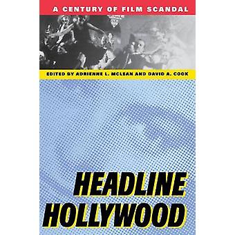 Headline Hollywood A Century of Film Scandal by McLean & Adrienne L.