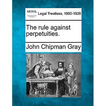 De regel tegen perpetuities. door Gray & John Chipman