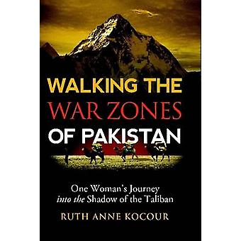 Walking the Warzones of Pakistan One Womans Journey Into the Shadow of the Taliban by Kocour & Ruth Anne