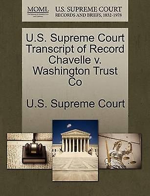 U.S. Supreme Court Transcript of Record Chavelle v. Washington Trust Co by U.S. Supreme Court