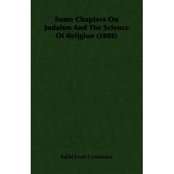 Some Chapters On Judaism And The Science Of Religion 1888 by Crossmann & Rabbi Louis
