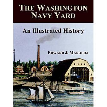 The Washington Navy Yard An Illustrated History by Marolda & Edward & J.