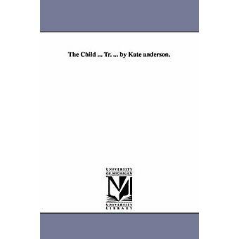 L'enfant... Tr.... par Kate Anderson. par Dupanloup & Felix Antoine Philibert