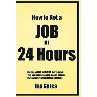 How to Get a Job in 24 Hours by Gates & Jas
