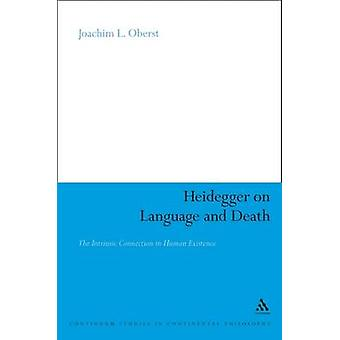 Heidegger on Language and Death The Intrinsic Connection in Human Existence by Oberst & Joachim L.