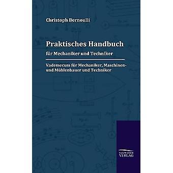 Praktisches Handbuch fr Mechaniker Und Techniker von & Christoph Bernoulli