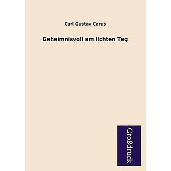 Geheimnisvoll Am Lichten Tag by Carus & Carl Gustav