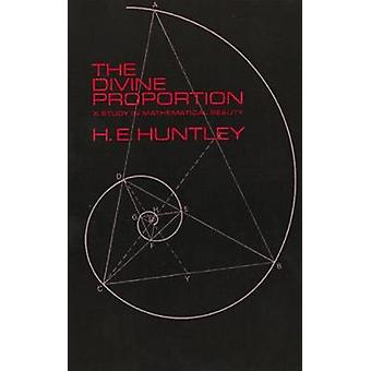 The Divine Proportion - A Study in Mathematical Beauty by H. E. Huntle
