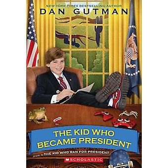 The Kid Who Became President by Dan Gutman - 9780545442145 Book