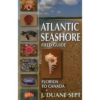 Atlantic Seashore Field Guide - Florida to Canada by J. Duane Sept - 9