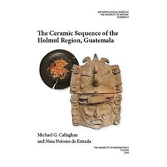 The Ceramic Sequence of the Holmul Region - Guatemala by Michael G Ca
