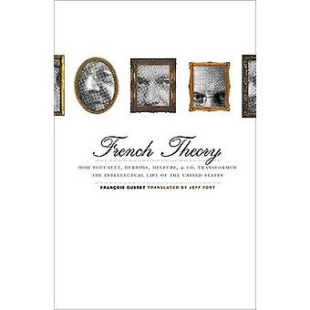 French Theory - How Foucault - Derrida - Deleuze - and Co. Transformed