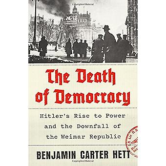 The Death of Democracy - Hitler's Rise to Power and the Downfall of th