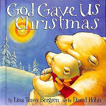 God Gave Us Christmas by Lisa Tawn Bergren - David Hohn - 97814000717