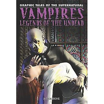 Vampires - Legends of the Undead by Rob Shone - Rob Shone - 9781448819