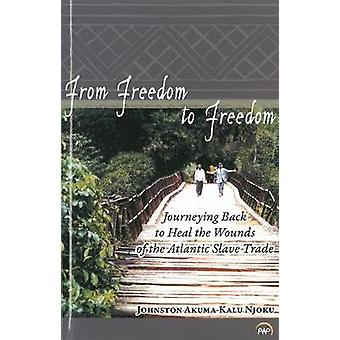 From Freedom to Freedom - Journeying Back to Heal the Wounds of the At