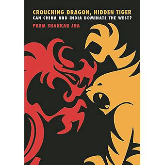 Crouching Dragon - Hidden Tiger - Can China and India Dominate the Wes