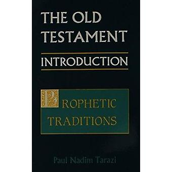 The Old Testament - An Introduction - v. 2 - Prophetic Tradition by Paul