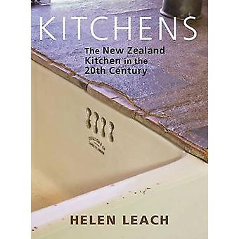 Kitchens - The New Zealand Kitchen in the 20th Century by Helen Leach