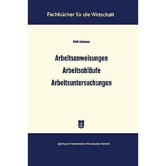 Arbeitsanweisungen Arbeitsablaufe Arbeitsuntersuchungen by Lohmann & Erich