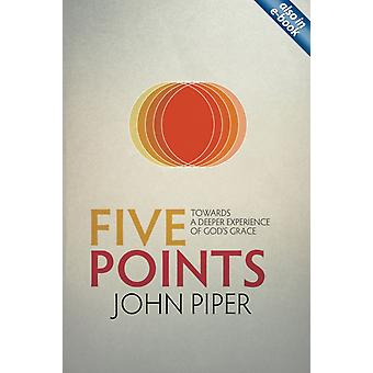 Five Points: Towards a Deeper Experience of God's Grace (Paperback) by Piper John