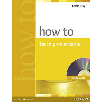 How to Teach Pronuncation by Gerald Kelly