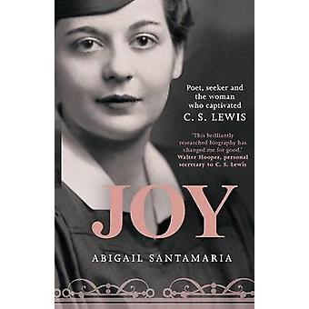 Joy - Poet - Seeker and the Woman Who Captivated C. S. Lewis by Abigai