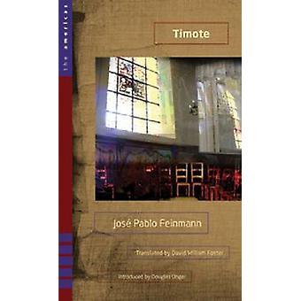 Timote - A Novel by Jose Pablo Feinmann - David William Foster - Dougl