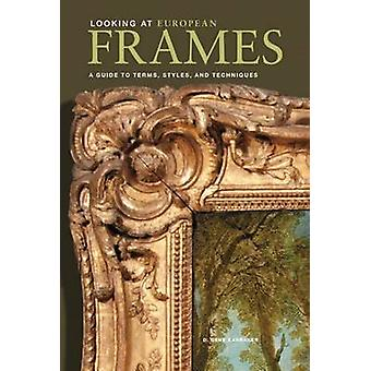 Looking at European Frames - A Guide to Terms - Styles - and Technique