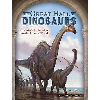 The Great Hall of Dinosaurs - An Artist's Exploration Into the Jurassi