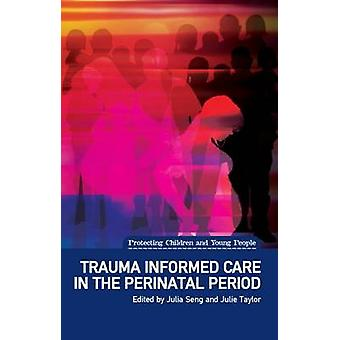 Trauma Informed Care in the Perinatal Period by Julia Seng - Julie Ta