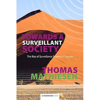 Towards a Surveillant Society - The Rise of Surveillance Systems in Eu