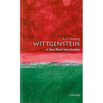Wittgenstein - A Very Short Introduction by A. C. Grayling - 978019285