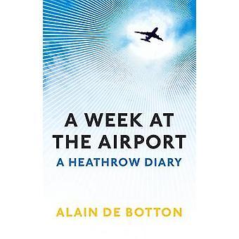 A Week At The Airport - A Heathrow Diary by Alain de Botton - 97818466