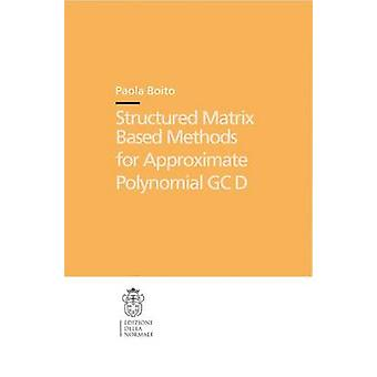 Structured Matrix Based Methods for Approximate Polynomial GCD - 2011