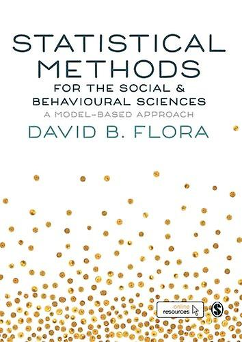 Statistical Methods for the Social and Behavioural Sciences - A Model-