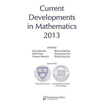 Current Developments in Mathematics 2013 by David Jerison - Mark Kisi