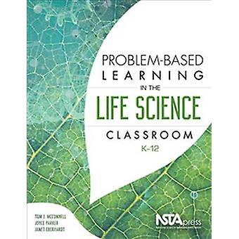 Problem-Based Learning in the Life Science Classroom by Tom McConnell