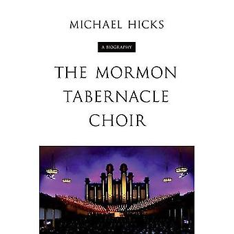The Mormon Tabernacle Choir: A Biography (Music in American Life (Hardcover))