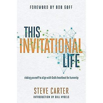 This Invitational Life: Risking Yourself to Align with God's Heartbeat for Humanity (Carter Steve)