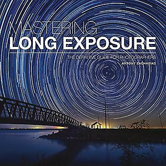 Mastering Long Exposure: The�Definitive Guide for�Photographers (Mastering)