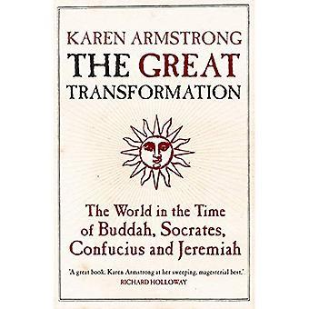 Die große Transformation: Die Welt in der Zeit des Buddha, Sokrates, Konfuzius und Jeremia