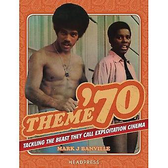 Theme '70 : Tackling the Beast They Call Exploitation Cinema