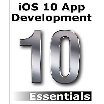 IOS 10 App développement Essentials: apprendre à développer des IOS 10 Apps avec Xcode 8 et Swift 3
