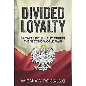 Divided Loyalty: Britain's Polish Ally During World War II