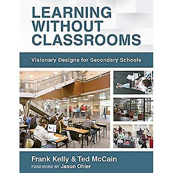 Learning Without Classrooms:� Visionary Designs for Secondary Schools (6 Elements of School Management That Impact Student Learning)