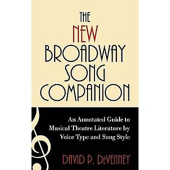 The New Broadway Song Companion An Annotated Guide to Musical Theatre Literature by Voice Type and Song Style by Devenney & David