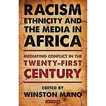 Racism Ethnicity and the Media in Africa by Winston Mano