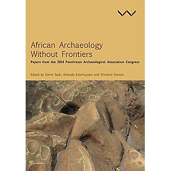 African Archaeology without frontiers - Papers from the 2014 PanAfrica